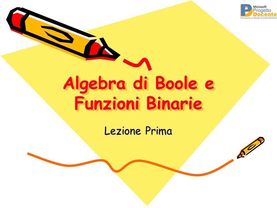 Algebra di Boole e Funzioni Binarie Lezione Prima