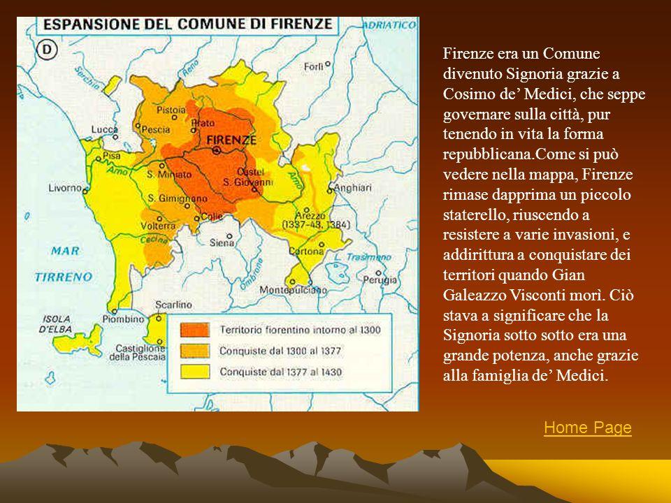Firenze era un Comune divenuto Signoria grazie a Cosimo de Medici, che seppe governare sulla città, pur tenendo in vita la forma repubblicana.Come si