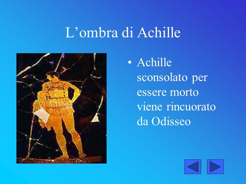 Lombra di Achille Achille sconsolato per essere morto viene rincuorato da Odisseo