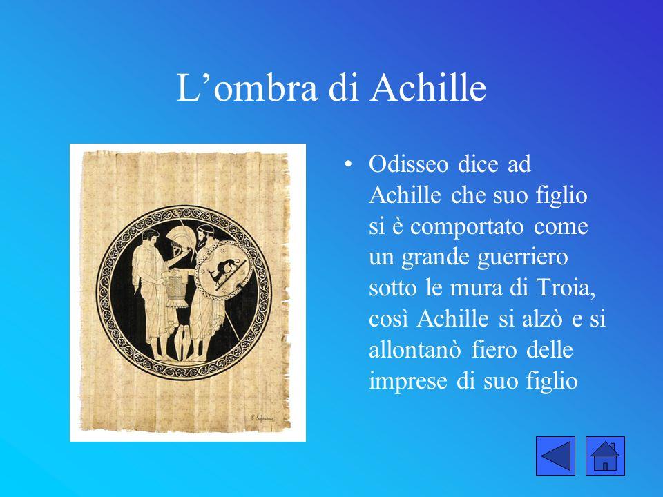 Lombra di Achille Odisseo dice ad Achille che suo figlio si è comportato come un grande guerriero sotto le mura di Troia, così Achille si alzò e si al