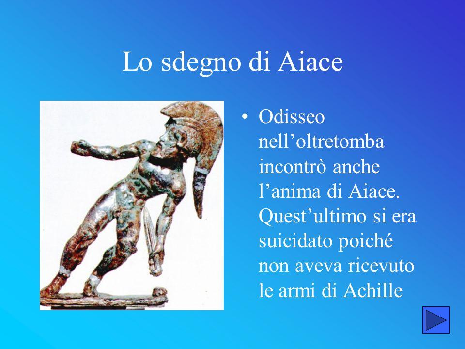 Lo sdegno di Aiace Odisseo nelloltretomba incontrò anche lanima di Aiace. Questultimo si era suicidato poiché non aveva ricevuto le armi di Achille