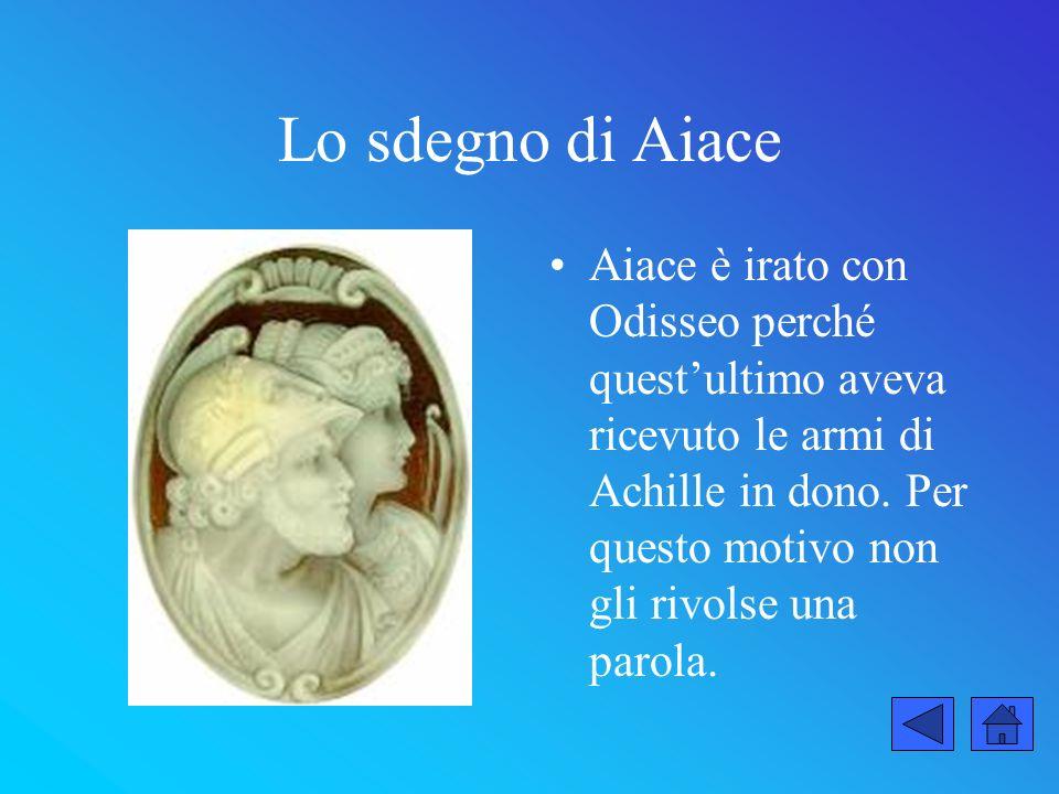 Lo sdegno di Aiace Aiace è irato con Odisseo perché questultimo aveva ricevuto le armi di Achille in dono. Per questo motivo non gli rivolse una parol