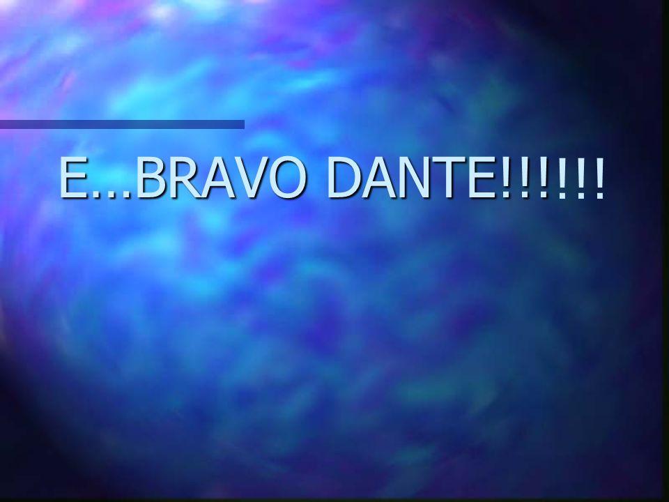 E…BRAVO DANTE!!! !!!