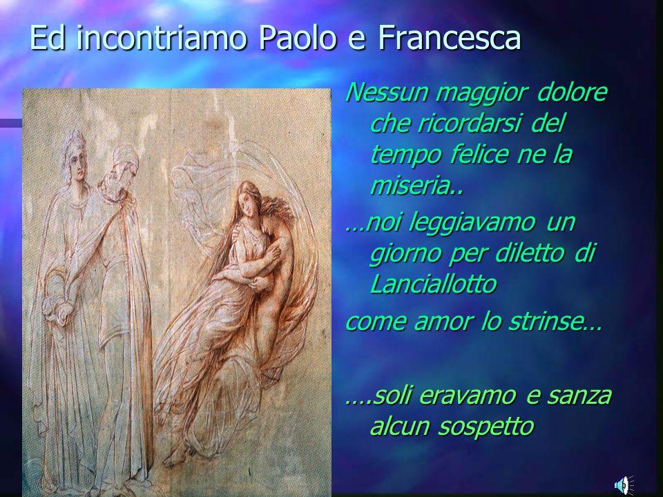 Ed incontriamo Paolo e Francesca Nessun maggior dolore che ricordarsi del tempo felice ne la miseria..