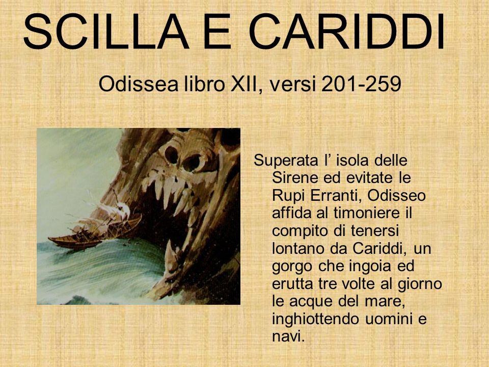 Superata l isola delle Sirene ed evitate le Rupi Erranti, Odisseo affida al timoniere il compito di tenersi lontano da Cariddi, un gorgo che ingoia ed