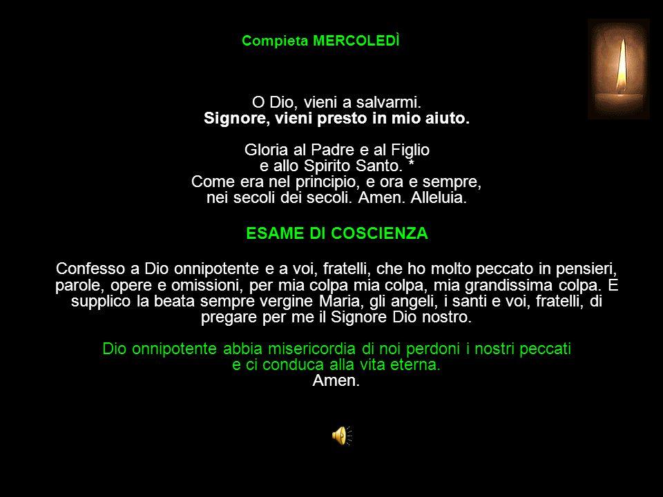 Compieta MERCOLEDÌ O Dio, vieni a salvarmi.Signore, vieni presto in mio aiuto.