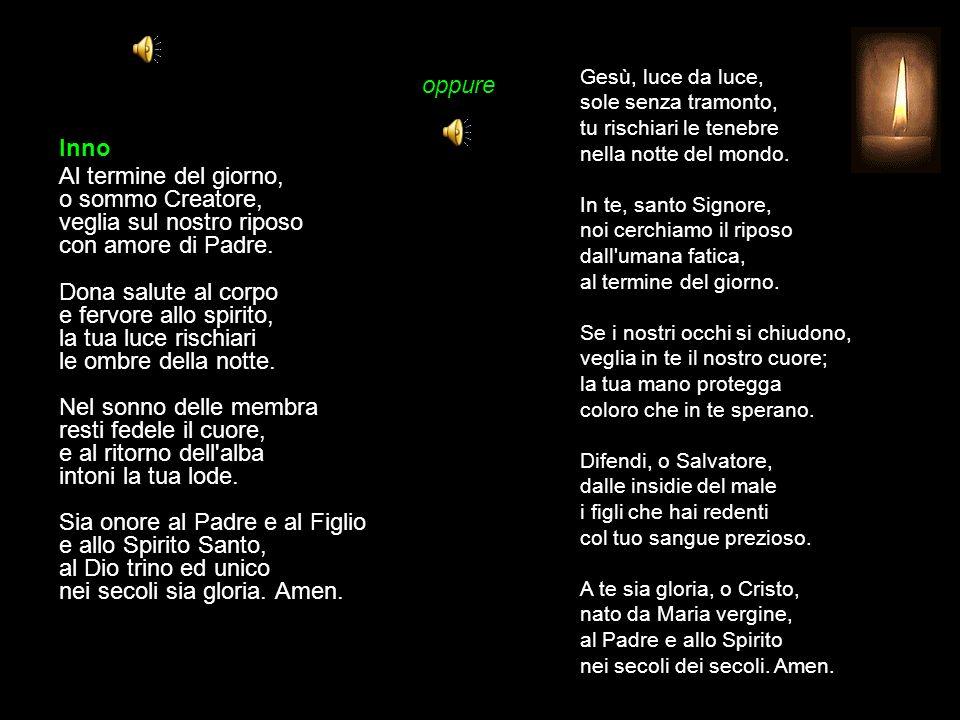 Compieta MERCOLEDÌ O Dio, vieni a salvarmi. Signore, vieni presto in mio aiuto. Gloria al Padre e al Figlio e allo Spirito Santo. * Come era nel princ