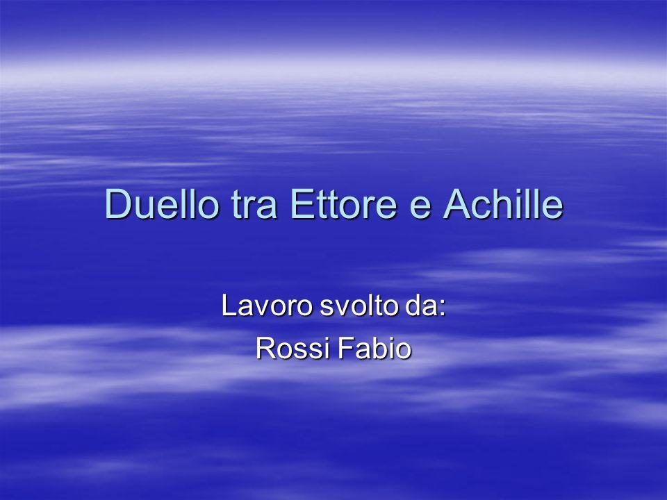 E quando furon vicini marciando uno sull altro il grande Ettore elmo lucente parlò per primo ad Achille: Non fuggo più davanti a te, figlio di Peleo; adesso il cuore mi spinge a starti a fronte, debba io vincere o essere vinto.