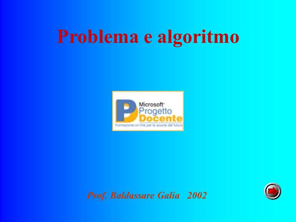 Problema e algoritmo Prof. Baldassare Galia 2002