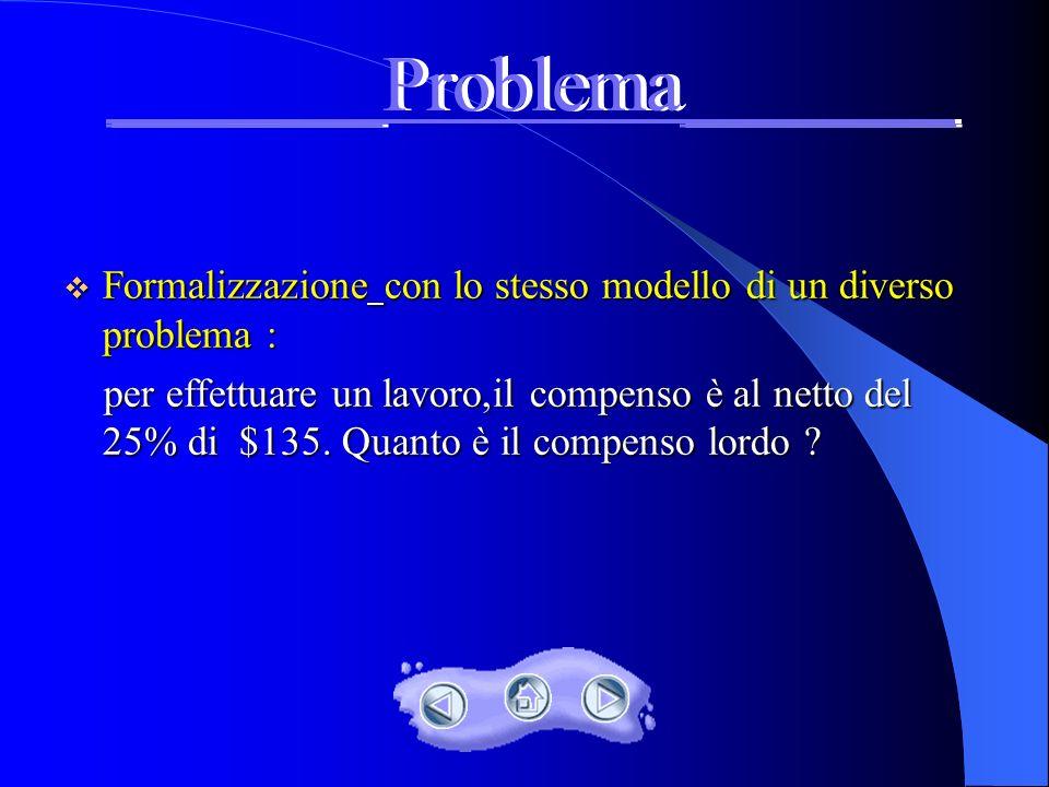 v Formalizzazione del problema : scrittura di unequazione che lo rappresenta.