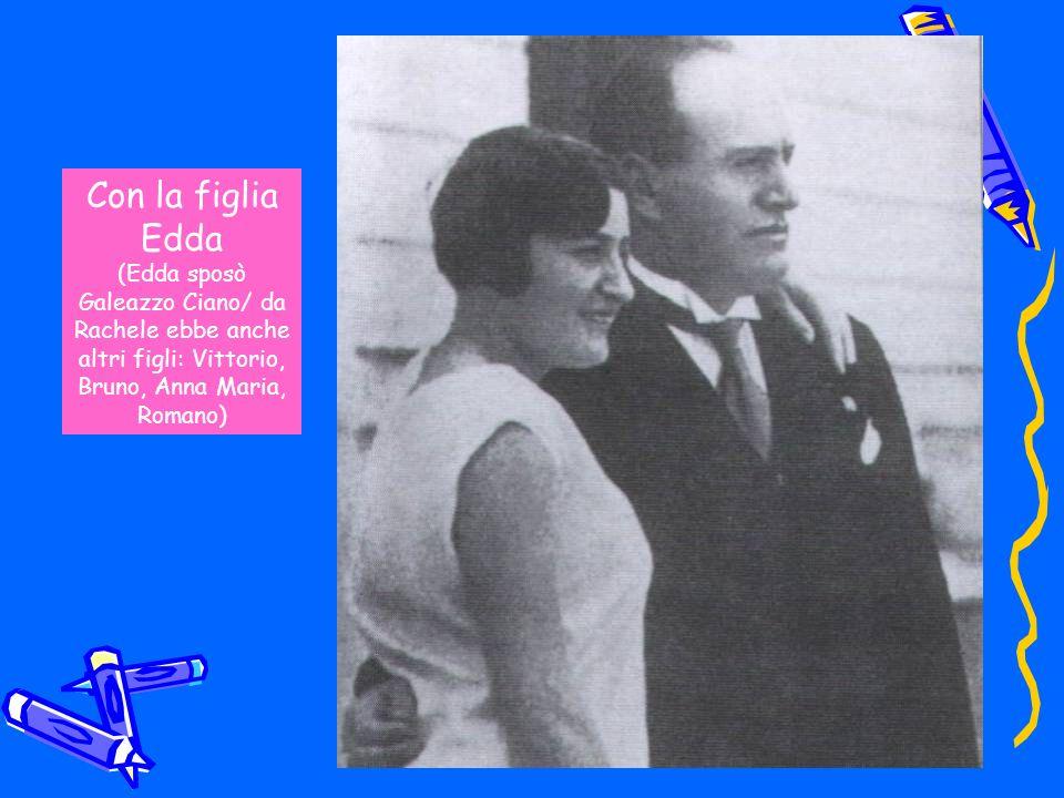 Con la figlia Edda (Edda sposò Galeazzo Ciano/ da Rachele ebbe anche altri figli: Vittorio, Bruno, Anna Maria, Romano)