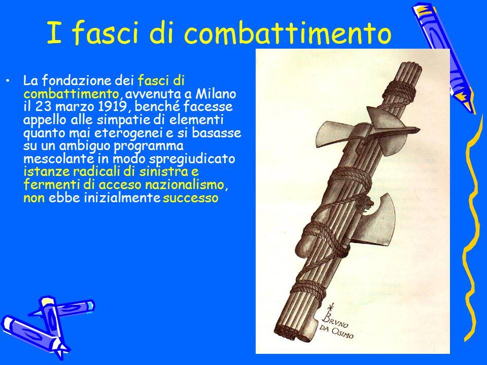 I fasci di combattimento La fondazione dei fasci di combattimento, avvenuta a Milano il 23 marzo 1919, benché facesse appello alle simpatie di element