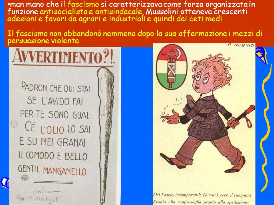 man mano che il fascismo si caratterizzava come forza organizzata in funzione antisocialista e antisindacale, Mussolini otteneva crescenti adesioni e