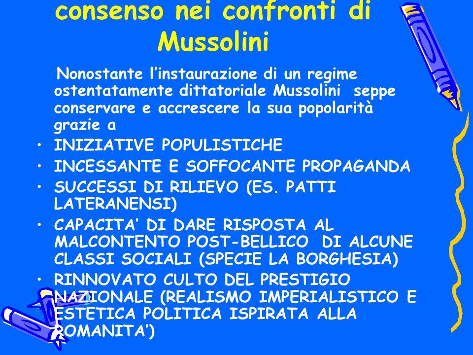 consenso nei confronti di Mussolini Nonostante linstaurazione di un regime ostentatamente dittatoriale Mussolini seppe conservare e accrescere la sua