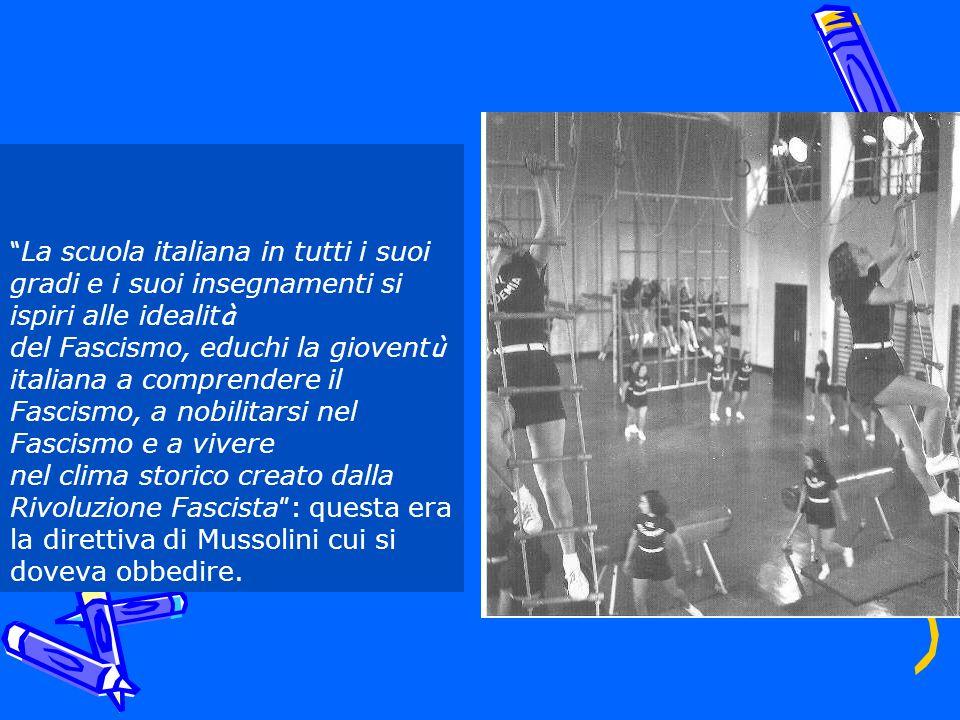 La scuola italiana in tutti i suoi gradi e i suoi insegnamenti si ispiri alle idealit à del Fascismo, educhi la giovent ù italiana a comprendere il Fa
