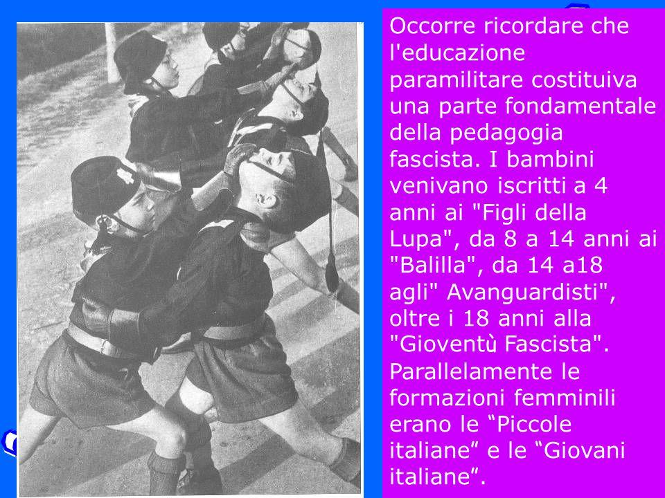 Occorre ricordare che l'educazione paramilitare costituiva una parte fondamentale della pedagogia fascista. I bambini venivano iscritti a 4 anni ai