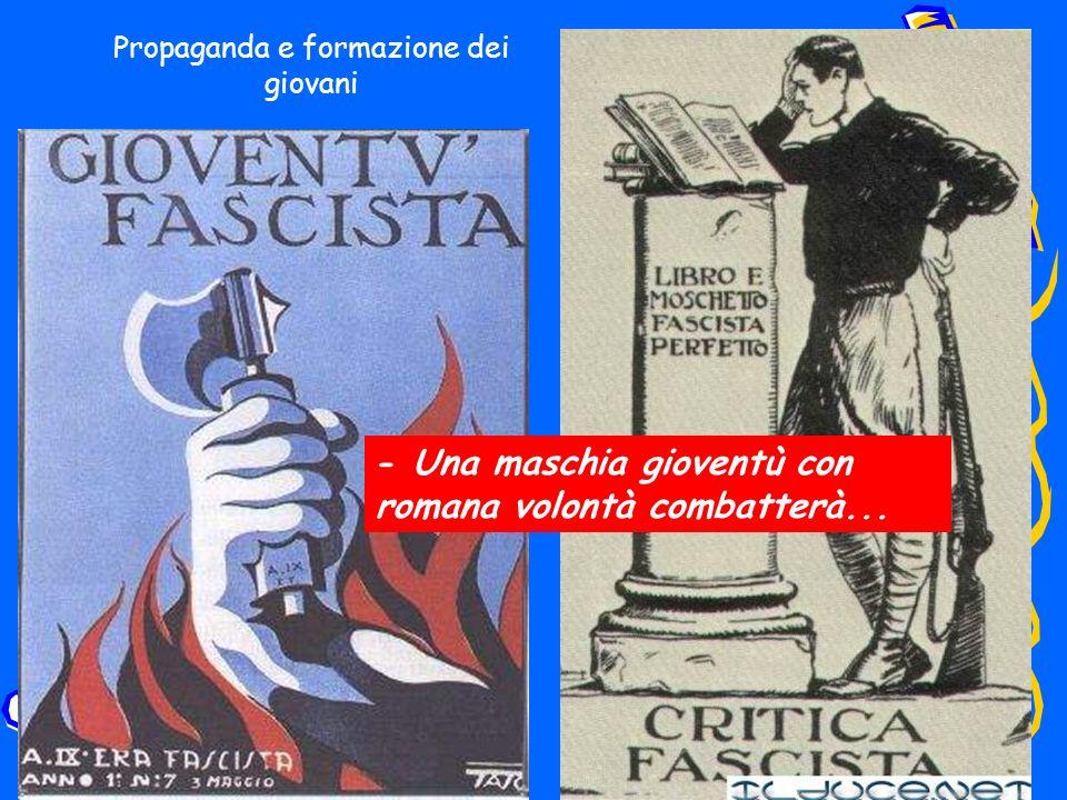 Propaganda e formazione dei giovani - Una maschia gioventù con romana volontà combatterà...