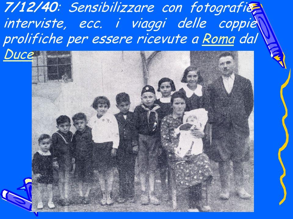 7/12/40: Sensibilizzare con fotografie, interviste, ecc. i viaggi delle coppie prolifiche per essere ricevute a Roma dal DuceRoma Duce