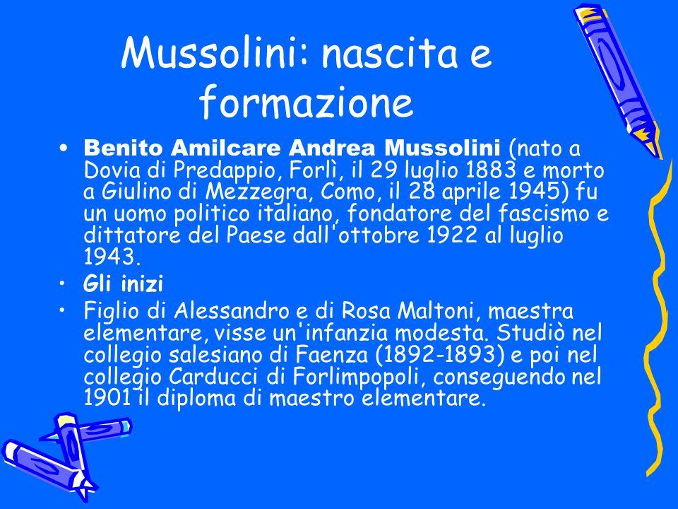 Mussolini: nascita e formazione Benito Amilcare Andrea Mussolini (nato a Dovia di Predappio, Forlì, il 29 luglio 1883 e morto a Giulino di Mezzegra, C