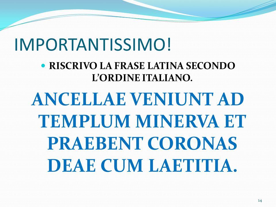 IMPORTANTISSIMO.RISCRIVO LA FRASE LATINA SECONDO LORDINE ITALIANO.