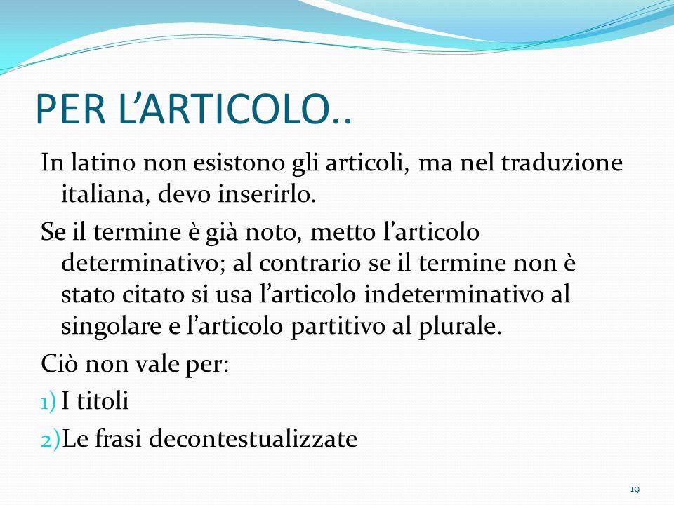 PER LARTICOLO..In latino non esistono gli articoli, ma nel traduzione italiana, devo inserirlo.