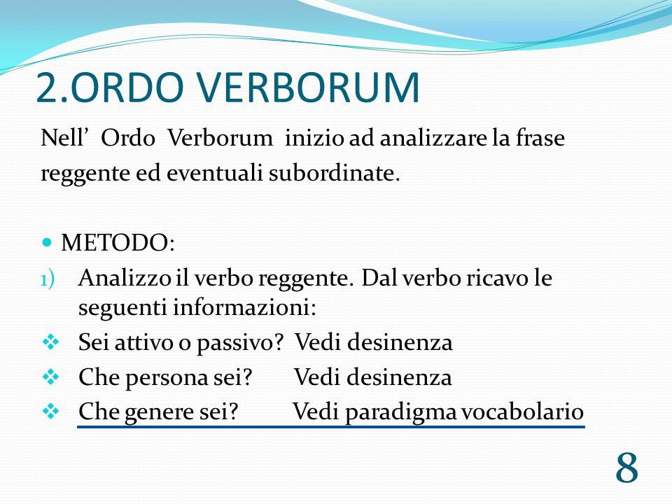 2.ORDO VERBORUM Nell Ordo Verborum inizio ad analizzare la frase reggente ed eventuali subordinate.