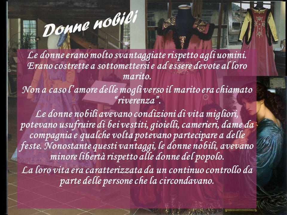 Le donne del popolo Le donne del popolo avevano condizioni di vita molto svantaggiate, non potevano quindi usufruire di molti beni come le donne nobili.