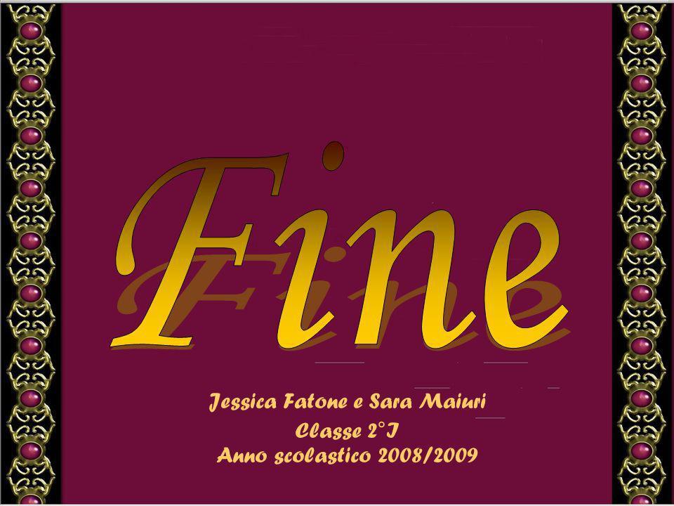 Jessica Fatone e Sara Maiuri Classe 2°I Anno scolastico 2008/2009