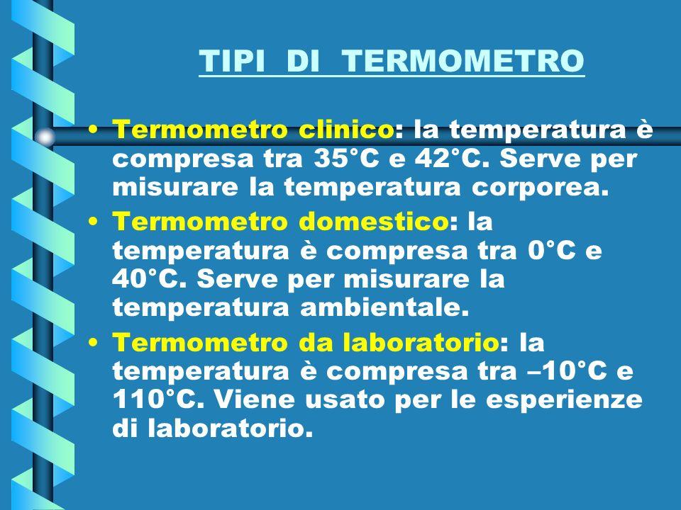 MISURA DELLA TEMPERATURA Lo strumento più comunemente usato per misurare la temperatura è il termometro a liquido.