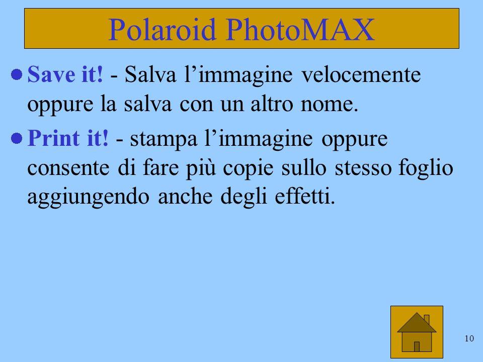 10 Polaroid PhotoMAX Save it.- Salva limmagine velocemente oppure la salva con un altro nome.