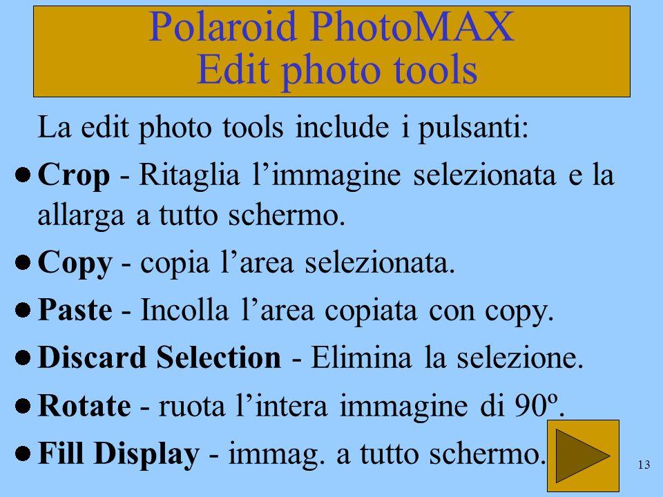 13 Polaroid PhotoMAX Edit photo tools La edit photo tools include i pulsanti: Crop - Ritaglia limmagine selezionata e la allarga a tutto schermo.