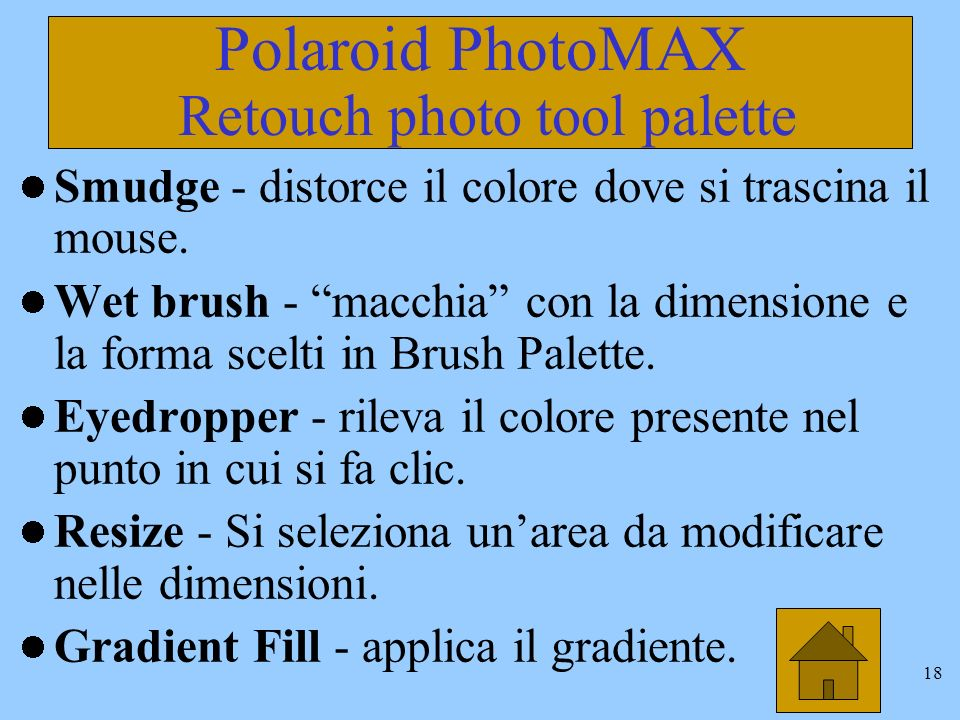 18 Polaroid PhotoMAX Retouch photo tool palette Smudge - distorce il colore dove si trascina il mouse.