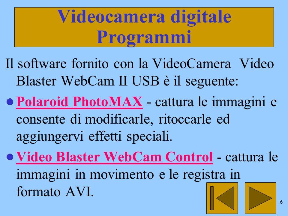 6 Videocamera digitale Programmi Il software fornito con la VideoCamera Video Blaster WebCam II USB è il seguente: Polaroid PhotoMAX - cattura le immagini e consente di modificarle, ritoccarle ed aggiungervi effetti speciali.