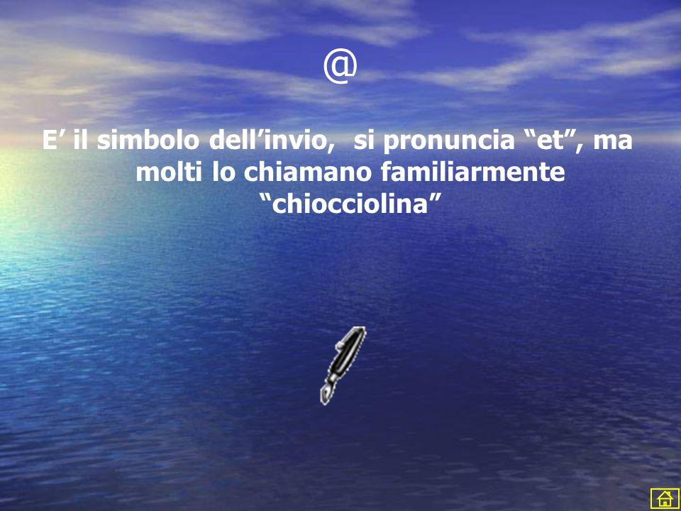 @ E il simbolo dellinvio, si pronuncia et, ma molti lo chiamano familiarmente chiocciolina
