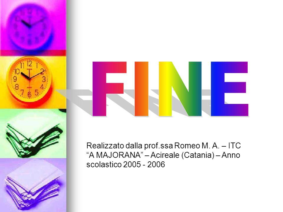 Realizzato dalla prof.ssa Romeo M. A. – ITC A MAJORANA – Acireale (Catania) – Anno scolastico 2005 - 2006