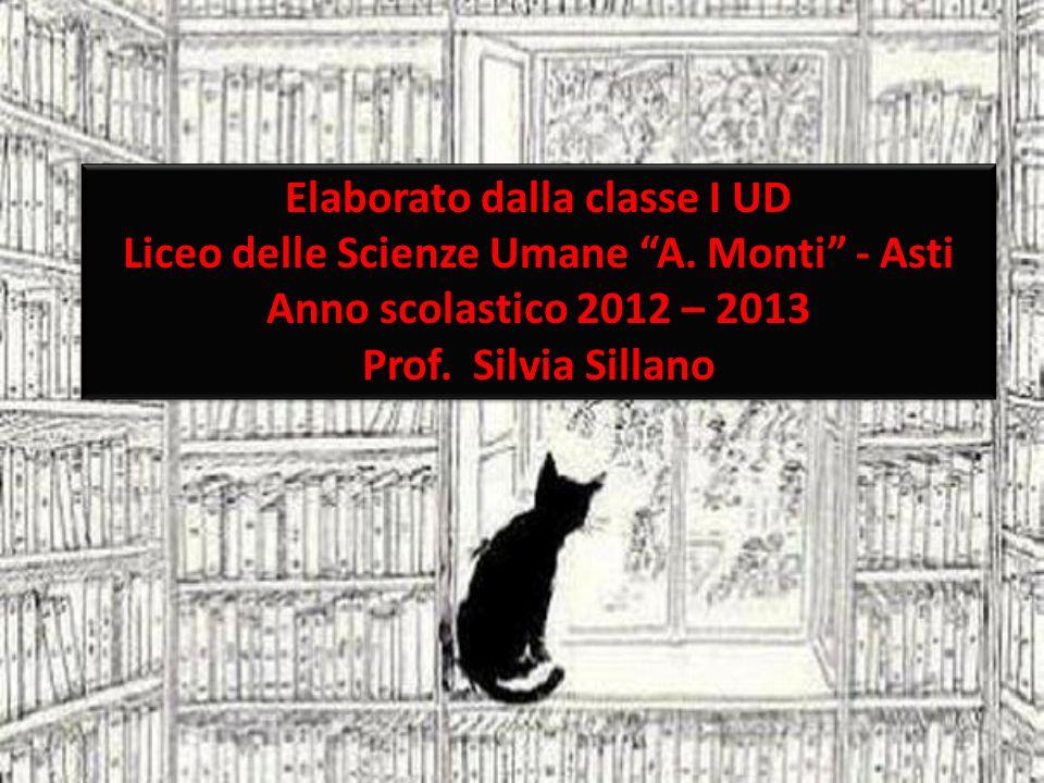 Elaborato dalla classe I UD Liceo delle Scienze Umane A. Monti - Asti Anno scolastico 2012 – 2013 Prof. Silvia Sillano Elaborato dalla classe I UD Lic