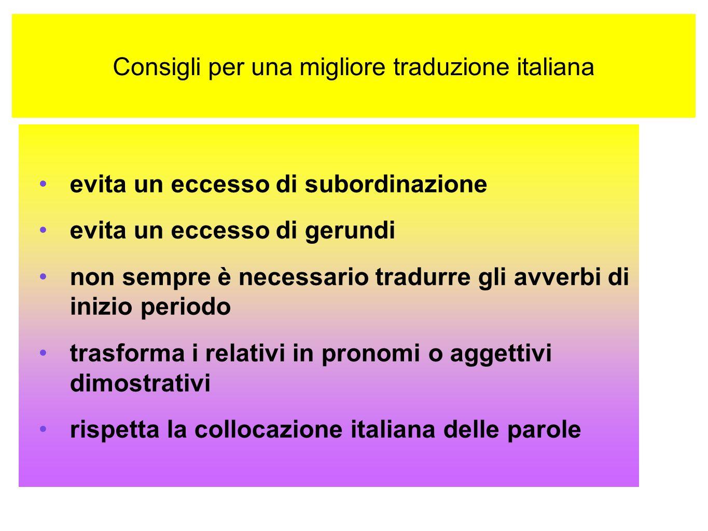 Consigli per una migliore traduzione italiana evita un eccesso di subordinazione evita un eccesso di gerundi non sempre è necessario tradurre gli avve