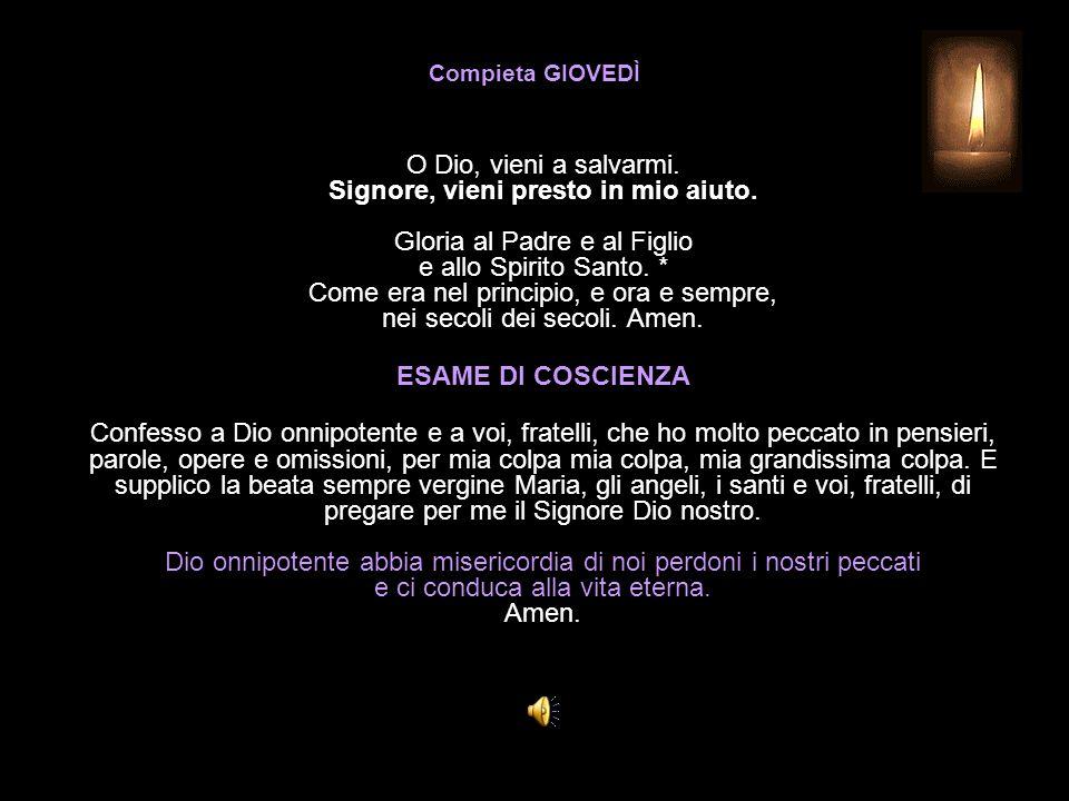 Compieta GIOVEDÌ O Dio, vieni a salvarmi.Signore, vieni presto in mio aiuto.