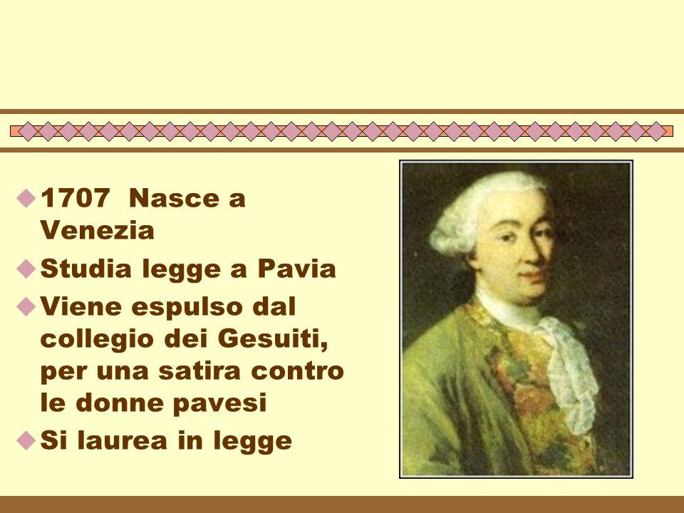 E avvocato a Venezia, poi si sposta a Milano Si unisce alla compagnia di Giuseppe IMER e torna a Venezia (1734- 39)