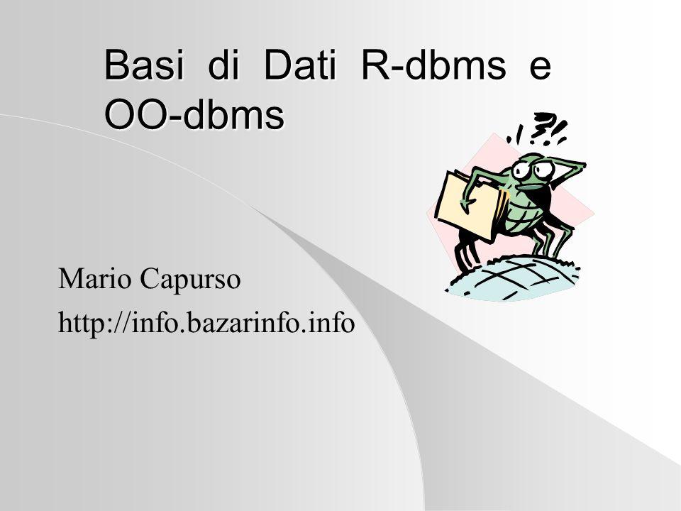 Basi di Dati R-dbms e OO-dbms Mario Capurso http://info.bazarinfo.info