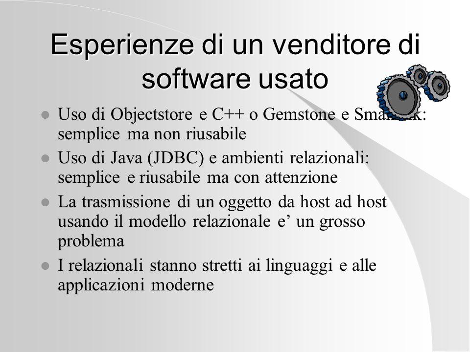 Esperienze di un venditore di software usato l Uso di Objectstore e C++ o Gemstone e Smalltalk: semplice ma non riusabile l Uso di Java (JDBC) e ambie