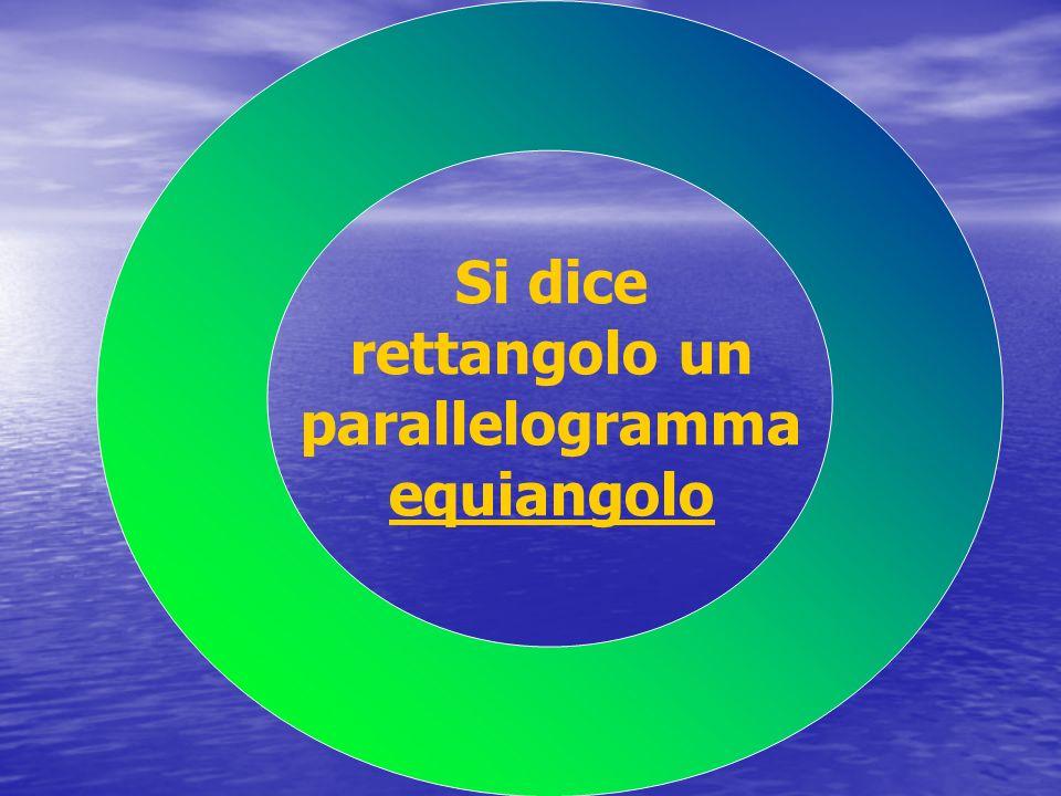 Si dice rettangolo un parallelogramma equiangolo