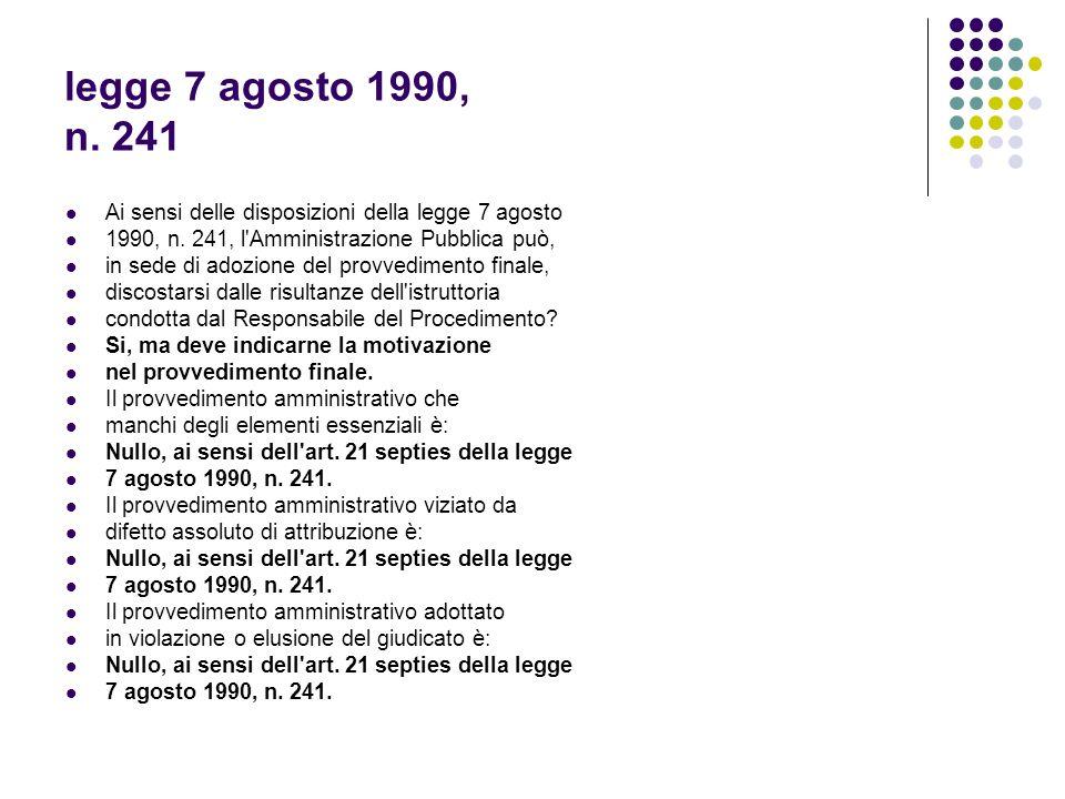 legge 7 agosto 1990, n. 241 Ai sensi delle disposizioni della legge 7 agosto 1990, n. 241, l'Amministrazione Pubblica può, in sede di adozione del pro