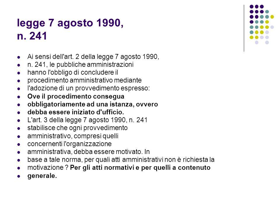 legge 7 agosto 1990, n. 241 Ai sensi dell'art. 2 della legge 7 agosto 1990, n. 241, le pubbliche amministrazioni hanno l'obbligo di concludere il proc