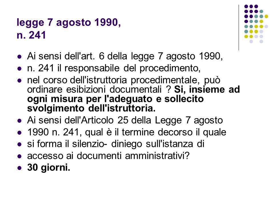 legge 7 agosto 1990, n. 241 Ai sensi dell'art. 6 della legge 7 agosto 1990, n. 241 il responsabile del procedimento, nel corso dell'istruttoria proced