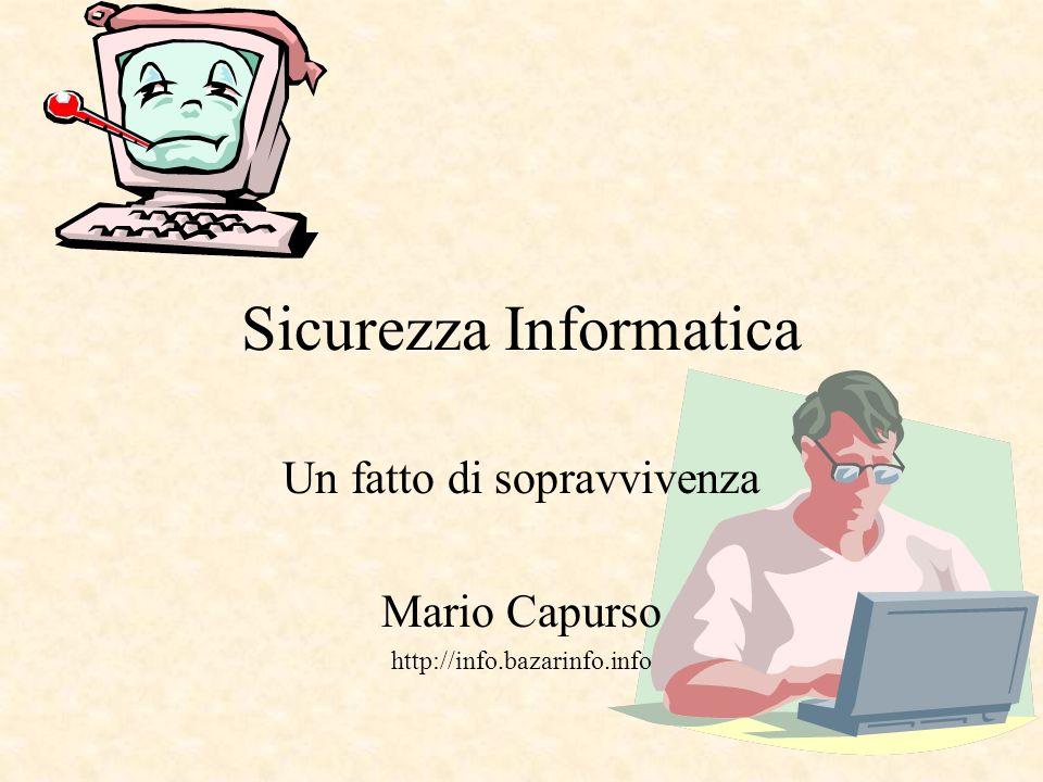 1 Sicurezza Informatica Un fatto di sopravvivenza Mario Capurso http://info.bazarinfo.info