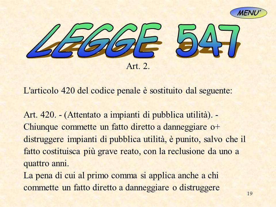 19 Art. 2. L'articolo 420 del codice penale è sostituito dal seguente: Art. 420. - (Attentato a impianti di pubblica utilità). - Chiunque commette un