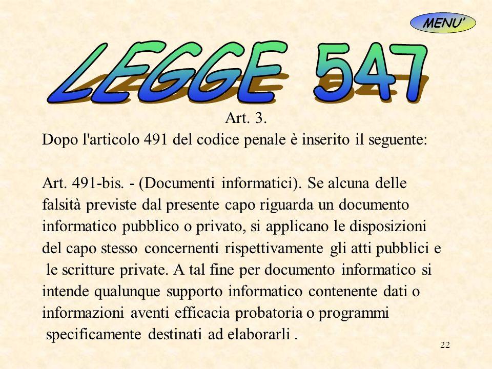 22 Art. 3. Dopo l'articolo 491 del codice penale è inserito il seguente: Art. 491-bis. - (Documenti informatici). Se alcuna delle falsità previste dal