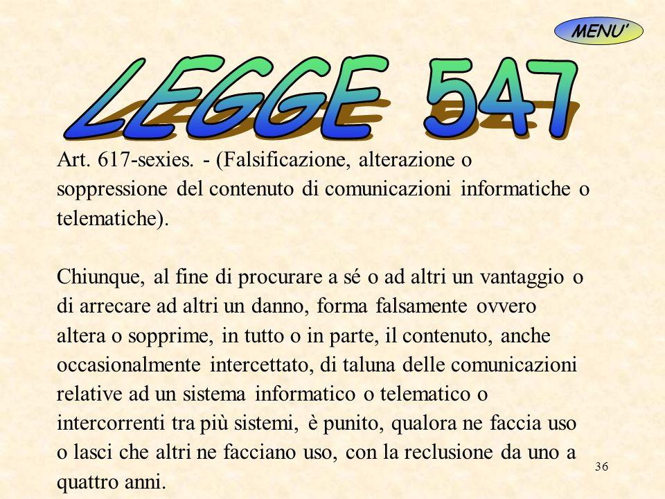 36 Art. 617-sexies. - (Falsificazione, alterazione o soppressione del contenuto di comunicazioni informatiche o telematiche). Chiunque, al fine di pro