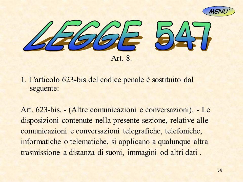 38 Art. 8. 1. L'articolo 623-bis del codice penale è sostituito dal seguente: Art. 623-bis. - (Altre comunicazioni e conversazioni). - Le disposizioni